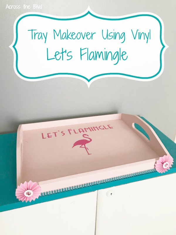 Tray Makeover Using Cricut Vinyl Let's Flamingle Party Tray Makeover