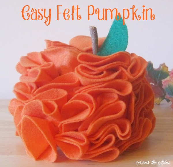 Easy Felt Pumpkin Across the Blvd